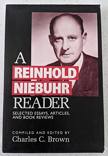 A Reinhold Niebuhr Reader: Selected Essays, Articles, and Book Reviews
