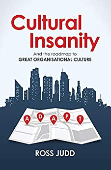 Cultural Insanity: And the roadmap to Great Organisational Culture by [Ross Judd]