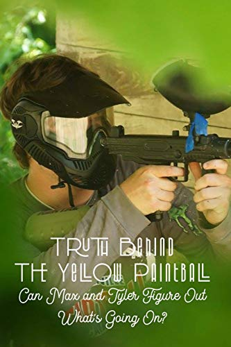 Truth Behind The Yellow Paintball: Can Max and Tyler Figure Out What's Going On?: Paintball Partners