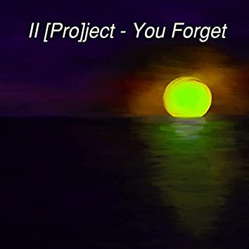 You Forget