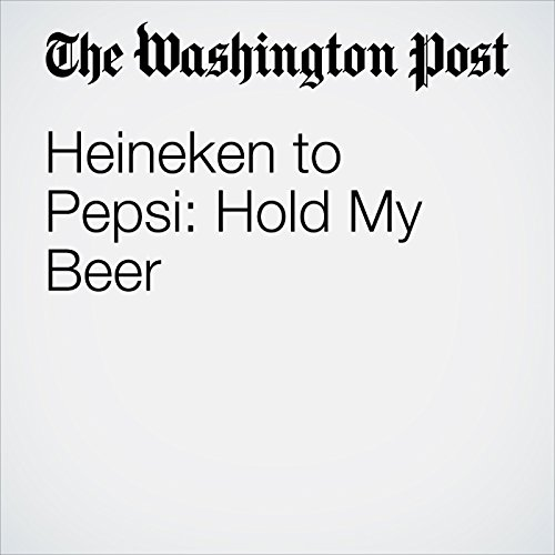Heineken to Pepsi: Hold My Beer copertina