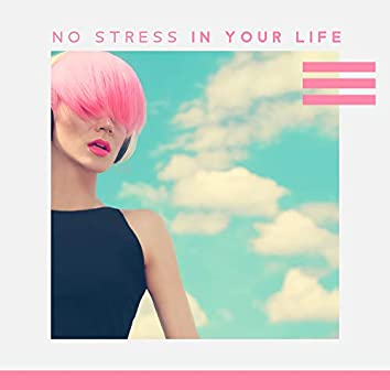 No Stress in Your Life: Anti-Anxiety Meditation, Peace & Harmony, Easy Listening Music, Sounds of Feel Better
