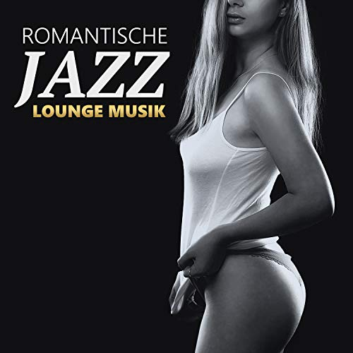 Romantische Lounge Musik: Entspannung Jazz Musik zum Kuscheln, Sexy Saxophon und romantisch Klaviermusik zum Küssen, Musik zum Träumen und Entspannungsmusik