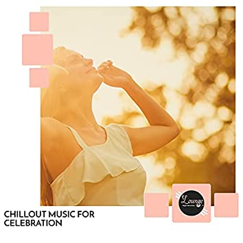 Chillout Music For Celebration