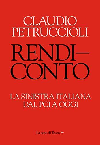 Rendiconto. La sinistra italiana dal PCI a oggi (Italian Edition)