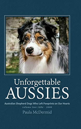 Unforgettable Aussies Volume II: Australian Shepherd Dogs Who Left Pawprints on Our Hearts: 2