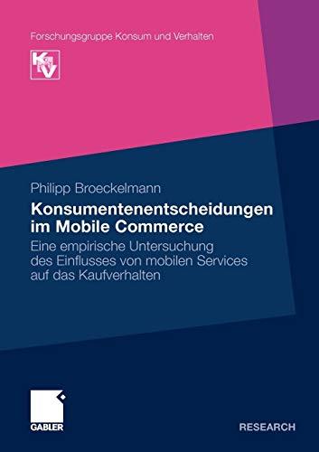 Konsumentenentscheidungen im Mobile Commerce: Eine empirische Untersuchung des Einflusses von mobilen Services auf das Kaufverhalten (Forschungsgruppe Konsum und Verhalten) (German Edition)