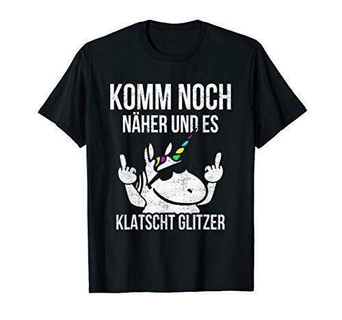 Komm Noch Näher & Es Klatscht Glitzer Mittelfinger Einhorn T-Shirt