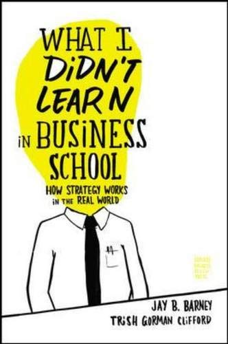 What I Didn't Learn in Business School: How Strategy...