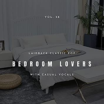 Bedroom Lovers - Laidback Classic Pop With Casual Vocals, Vol. 58