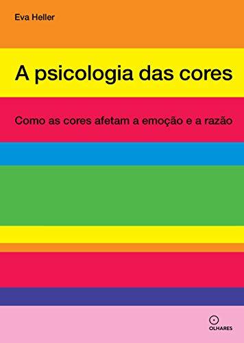 A psicologia das cores: Como as cores afetam a emoção e a razão