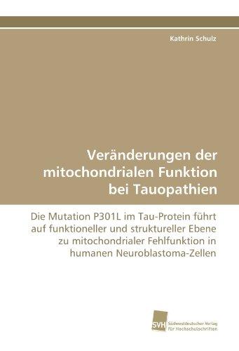 Veränderungen der mitochondrialen Funktion bei Tauopathien: Die Mutation P301L im Tau-Protein führt auf funktioneller und struktureller Ebene zu ... Fehlfunktion in humanen Neuroblastoma-Zellen