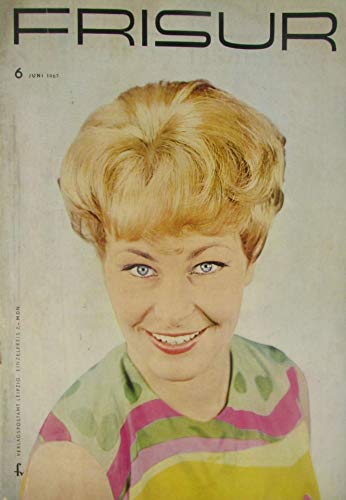 Die Frisur. Zeitschrift für das Deutsche Friseurhandwerk. Heft 6 - Juni 1967.