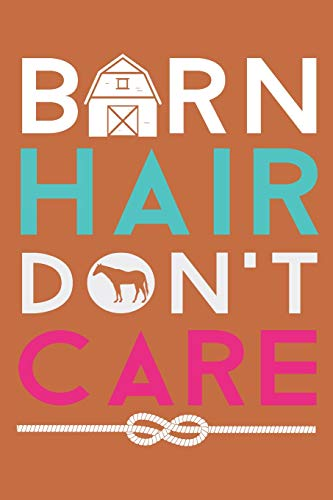 Barn Hair don't Care: Lined Journal for horse lovers and enthausiasts