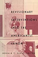 Revisionary Interventions into the Americanist Canon (New Americanists)