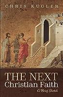 The Next Christian Faith: A Brief Sketch