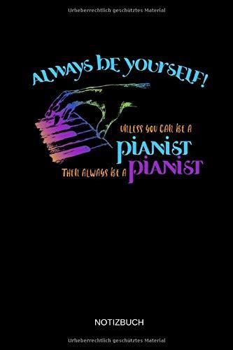 Always Be Yourself - Unless You Can Be A Pianist - Notizbuch: Lustiges Klavier Notizbuch. Klavier Zubehör & Piano / Klavier Geschenk Idee für Klavier Spieler und Pianisten.