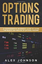 Options Trading: A Comprehensive Beginner's Guide to learn the Basics and Realms of Options Trading