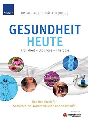 Gesundheit heute: Krankheit - Diagnose - Therapie Das Handbuch für Schulmedizin, Naturheilkunde und Selbsthilfe