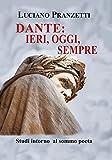 Dante: ieri, oggi, sempre: Studi intorno al sommo poeta (Italian Edition)