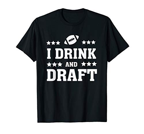 Mens I Drink and Draft Funny Fantasy Football Quote Humor Saying T-Shirt
