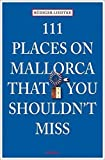 111 Places in Mallorca That You Shouldn't Miss (111 Places/Shops) [Idioma Inglés]