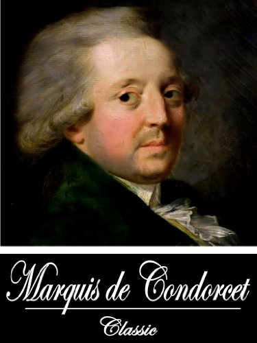 The Works of Marquis de Condorcet (3 Books With Active Table of Contents)