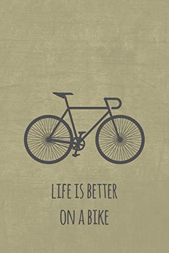 Life is better on a bike: Notizbuch oder Tagebuch für Rennradfahrer und Fahrradfans