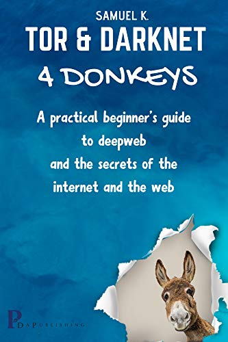 TOR AND DARKNET  4 DONKEYS: A PRACTICAL BEGINNER'S GUIDE  TO