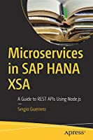 Microservices in SAP HANA XSA: A Guide to REST APIs Using Node.js Front Cover