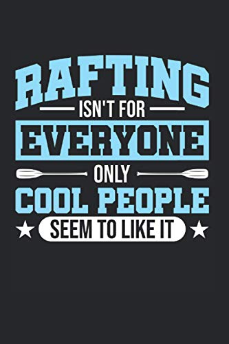 Rafting Isn't For Everyone Only Cool People Seem To Like It: Rafting & Wildwasser Notizbuch 6'x9' Rafting Schlauchboot Geschenk Für Kanufahrer