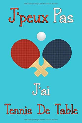 J'peux Pas J'ai Tennis De Table: Carnet de notes original et drôle pour passionné de Tennis De Table / 6 x 9 - 110 pages