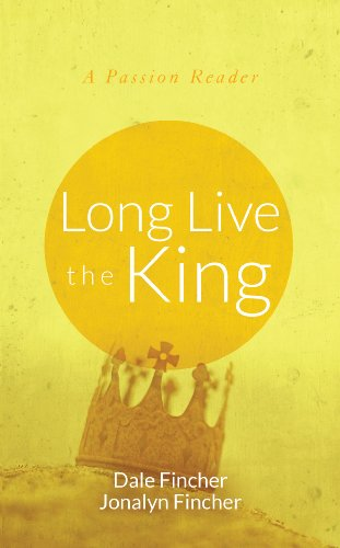 Long Live the King: A Passion Reader (English Edition)