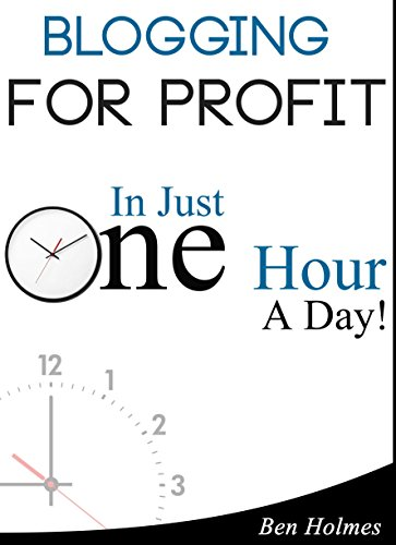 Blogging For Profit: In Just One Hour A Day!