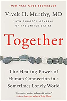 Together: The Healing Power of Human Connection in a Sometimes Lonely World by [Vivek H  Murthy M.D.]