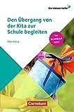 Die kleinen Hefte / Den Übergang von der Kita zur Schule begleiten: Die schnelle Hilfe!. Ratgeber