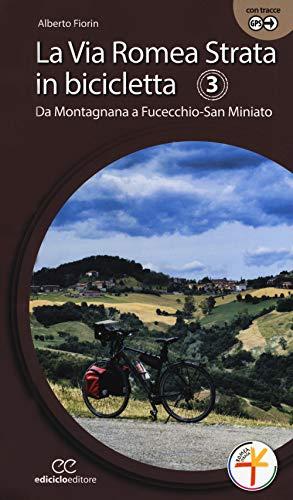 La via Romea Strata in bicicletta. Ediz. a spirale. Da Montagnana a Fucecchio-San Miniato (Vol. 3)