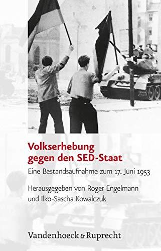 Volkserhebung gegen den SED-Staat. Eine Bestandsaufnahme zum 17. Juni 1953 (Analysen und Dokumente der BStU: Wissenschaftliche Reihe der ... Demokratischen Republik (BStU), Band 27)