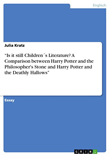 """""""Is it still Children´s Literature? A Comparison between Harry Potter and the Philosopher's Stone and Harry Potter and the Deathly Hallows"""" (English Edition)"""