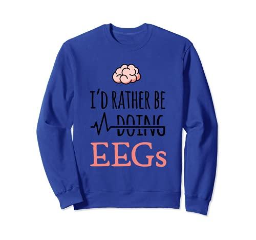 神経科医 EEG ギフト - I'd rather be doing EEGs トレーナー