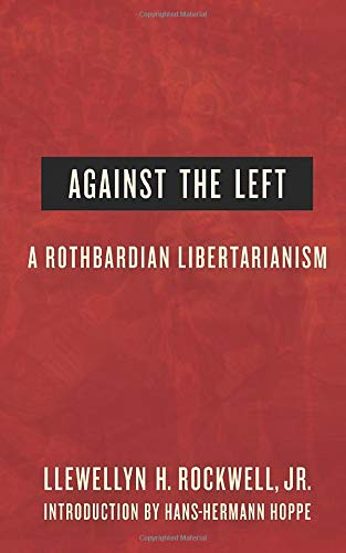 Against the Left: A Rothbardian Libertarianism