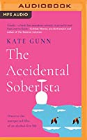 The Accidental Soberista: Discover the Unexpected Bliss of an Alcohol-free Life