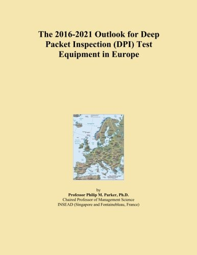 The 2016-2021 Outlook for Deep Packet Inspection (DPI) Test Equipment in Europe