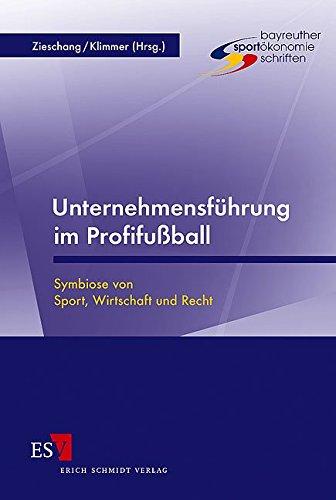 Unternehmensführung im Profifußball: Symbiose von Sport, Wirtschaft und Recht