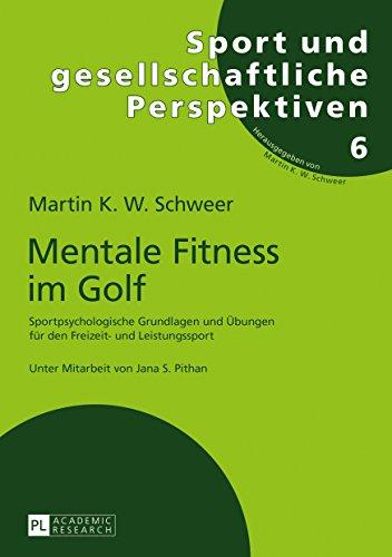 Mentale Fitness im Golf: Sportpsychologische Grundlagen und Übungen für den Freizeit- und Leistungssport (Sport und gesellschaftliche Perspektiven 6)