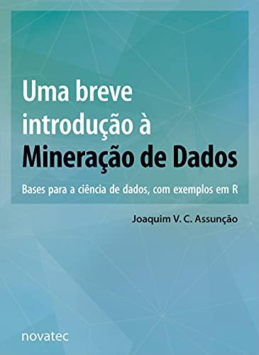 Uma Breve Introdução à Mineração de Dados: Bases Para a Ciência de Dados, com Exemplos em R