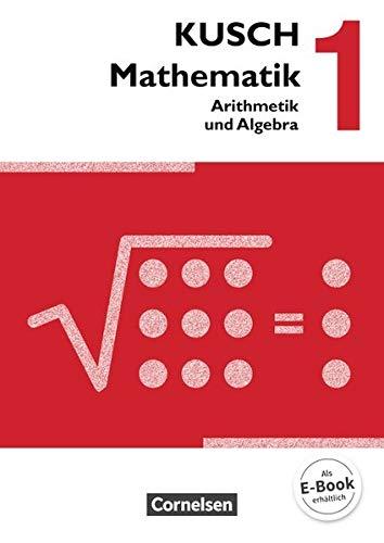 Kusch: Mathematik - Ausgabe 2013: Band 1 - Arithmetik und Algebra (16. Auflage): Schülerbuch