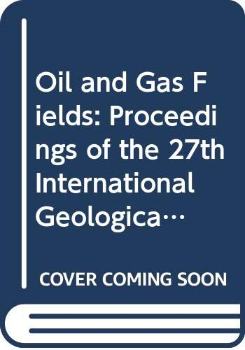 Oil and Gas Fields: Proceedings of the 27th International Geological Congress -- Invited Papers, Vol