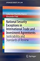 National Security Exceptions in International Trade and Investment Agreements: Justiciability and Standards of Review (SpringerBriefs in Law)