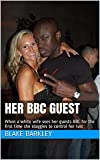 Her BBC Guest: When a white wife sees her guests BBC for the first time she stuggles to control her lust